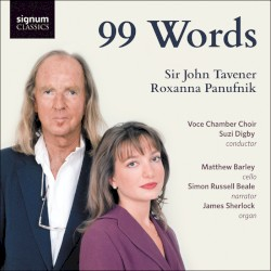 99 Words by Sir John Tavener ,   Roxanna Panufnik ;   Voce Chamber Choir ,   Suzi Digby ,   Matthew Barley ,   Simon Russell Beale ,   James Sherlock